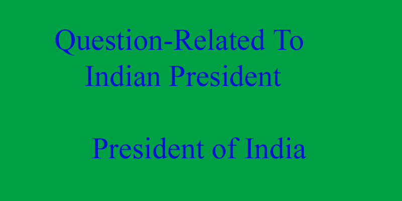 Question-RelatedTo Indian President  President of India
